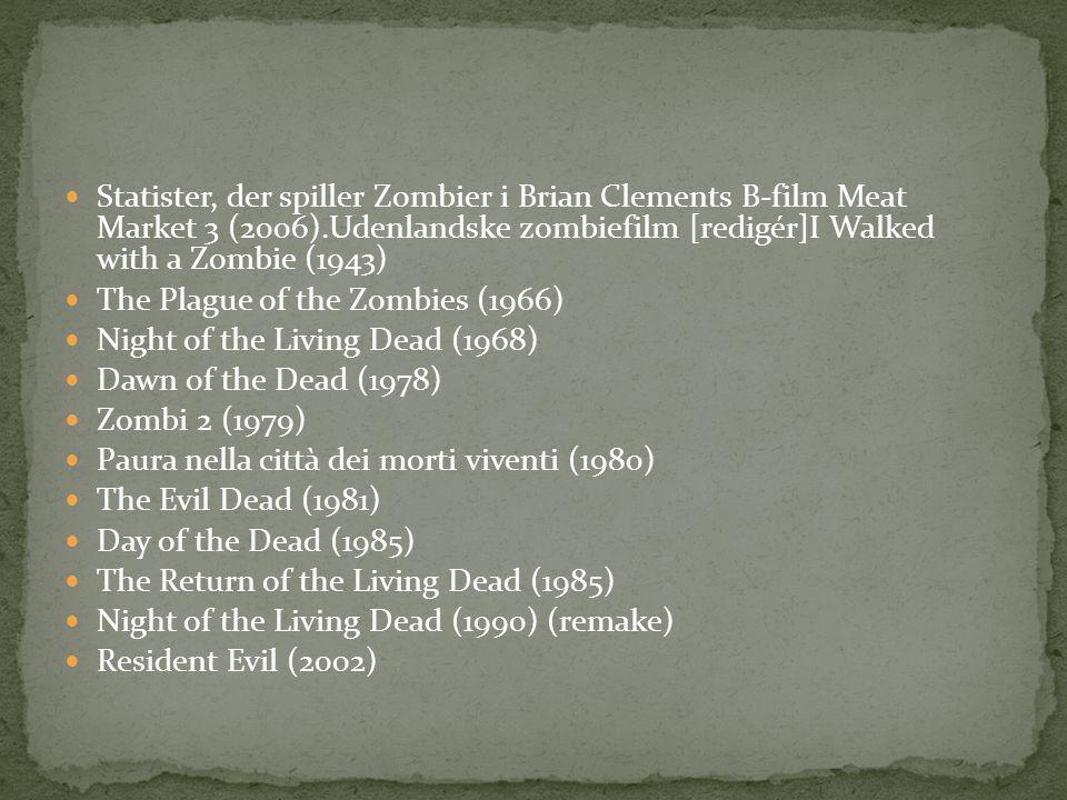 Statister, der spiller Zombier i Brian Clements B-film Meat Market 3 (2006).Udenlandske zombiefilm [redigér]I Walked with a Zombie (1943)